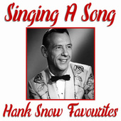 Singing A Song Hank Snow Favourites by Hank Snow
