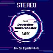Stereo - Parade Deutscher Tanzorchester Party - Time Con Orquesta De Baile di Deutscher Tanzorchester