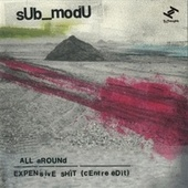 All Around / Expensive Shit (Centre Edit) by sUb_modU