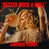 BETTER ROCK n ROLL von James Elliot
