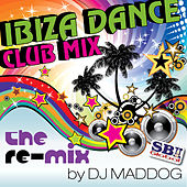 Ibiza Dance Club Mix - The Re-Mix van DJ Mad Dog