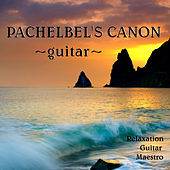 Pachelbel's Canon in D (Guitar) by Relaxation Guitar Maestro