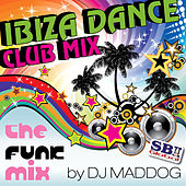 Ibiza Dance Club Mix - The Funk Mix van DJ Mad Dog