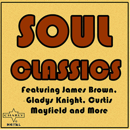 Soul Classics Featuring James Brown, Gladys Knight, Curtis Mayfield and More by Various Artists