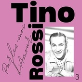 Tino Rossi - Parlez-moi d'Amour (Volume) by Tino Rossi