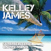 Summertime On My Mind - Single by Kelley James