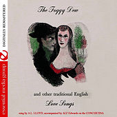 The Foggy Dew And Other Traditional English Love Songs (Remastered) by A.L. Lloyd