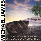 I Can't Make You Love Me If You Don't (I'm Drifting Alone) by Michael James