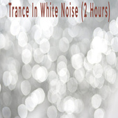 Trance In White Noise (2 Hours) by Color Noise Therapy