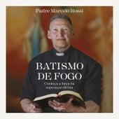 Batismo de Fogo de Padre Marcelo Rossi