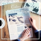 Calm Jazz, Sunday Papers, Music for Reading and Relaxing Vol. 2 by Sunday Morning Jazz Playlist
