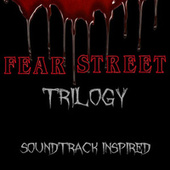 Fear Street Trilogy (Soundtrack Inspired) by Various Artists