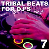 Tribal Beats for DJ's - Vol. 7 by Various Artists