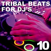 Tribal Beats for DJ's - Vol. 10 by Various Artists