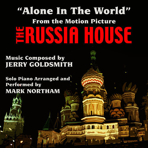 'Alone In The World'- From the Motion Picture 'The Russia House' (Jerry Goldsmith) by Mark Northam