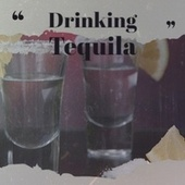 Drinking Tequila by Various Artists
