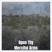 Open Thy Merciful Arms by Various Artists
