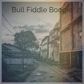 Bull Fiddle Boogie by Various Artists