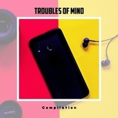 Troubles Of Mind Compilation by Various Artists
