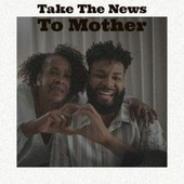 Take The News To Mother de Various Artists