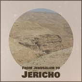 From Jerusalem to Jericho by Various Artists