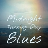Midnight Turning Day Blues by Various Artists