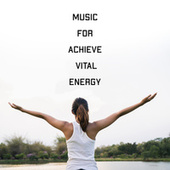 Music for Achieve Vital Energy – Traditional Asian Melodies for Better Well-Being and Health by Asian Flute Music Oasis
