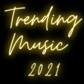 Trending Music 2021 by Various Artists