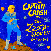 Captain Crash vs. The Zzorg Women, Chapters 5 & 6 by Various Artists