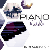 Indescribable by Piano Worship