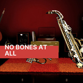 No Bones At All by Various Artists