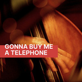 Gonna Buy Me A Telephone by Various Artists