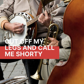 Cut Off My Legs And Call Me Shorty by Various Artists