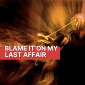 Blame It On My Last Affair fra Various Artists