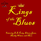 Kings of the Blues Featuring B.B. King, Elmore James, Muddy Waters, and More by Various Artists