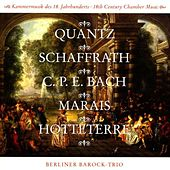 Quantz, Schaffrath, Bach, Marais, Hotteterre - 18th Century Chamber Music de Berlin Baroque Trio