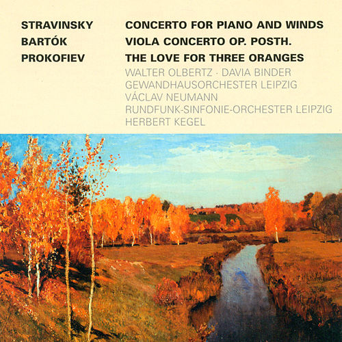 Igor Strawinsky.: Concerto for Piano and Wind Instruments / BARTOK, B.: Viola Concerto / PROKOFIEV, S.: The Love for 3 Oranges Suite (Olbertz, Binder) by Various Artists