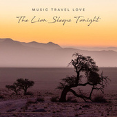 The Lion Sleeps Tonight de Music Travel Love
