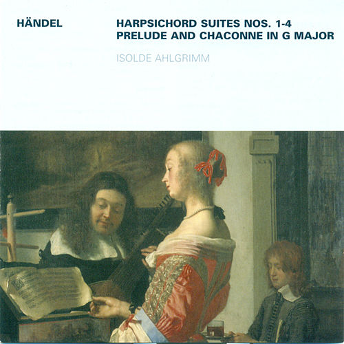 Georg Friedrich Händel: Keyboard Suites Nos. 1-4 / Prelude and Chaconne, HWV 435 (Ahlgrimm) by Isolde Ahlgrimm