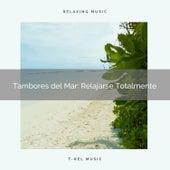 ! ! ! ! ! ! ! ! Tambores del Mar: Relajarse Totalmente by Musica Relajante