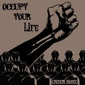 Occupy Your Life - Single by Under None