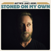 Stoned on My Own by Matthew James Adkins