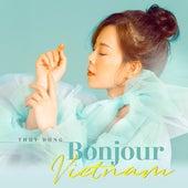 Bonjour Vietnam de Thùy Dung