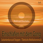 Einschlafen mit dem Gong: Gedankenkarussel Stoppen, Tibetische Meditationsmusik - Musik zum Einschlafen von Max Entspannung