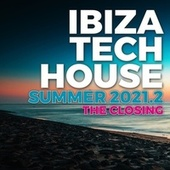 Ibiza Tech House Summer 2021.2 - the Closing by Various Artists