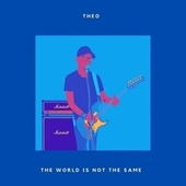 The World Is Not the Same de Theo