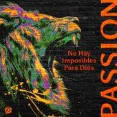 No Hay Imposibles Para Dios by Passion