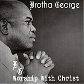 Worship With Christ by Brotha George