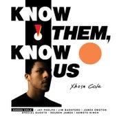 K(no)w Them, K(no)w Us by Xhosa Cole