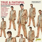 True & Faithful: 35 Elvis Soundalikes di Various Artists
